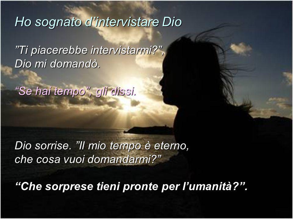 Ho sognato dintervistare Dio Ti piacerebbe intervistarmi?, Dio mi domandò.
