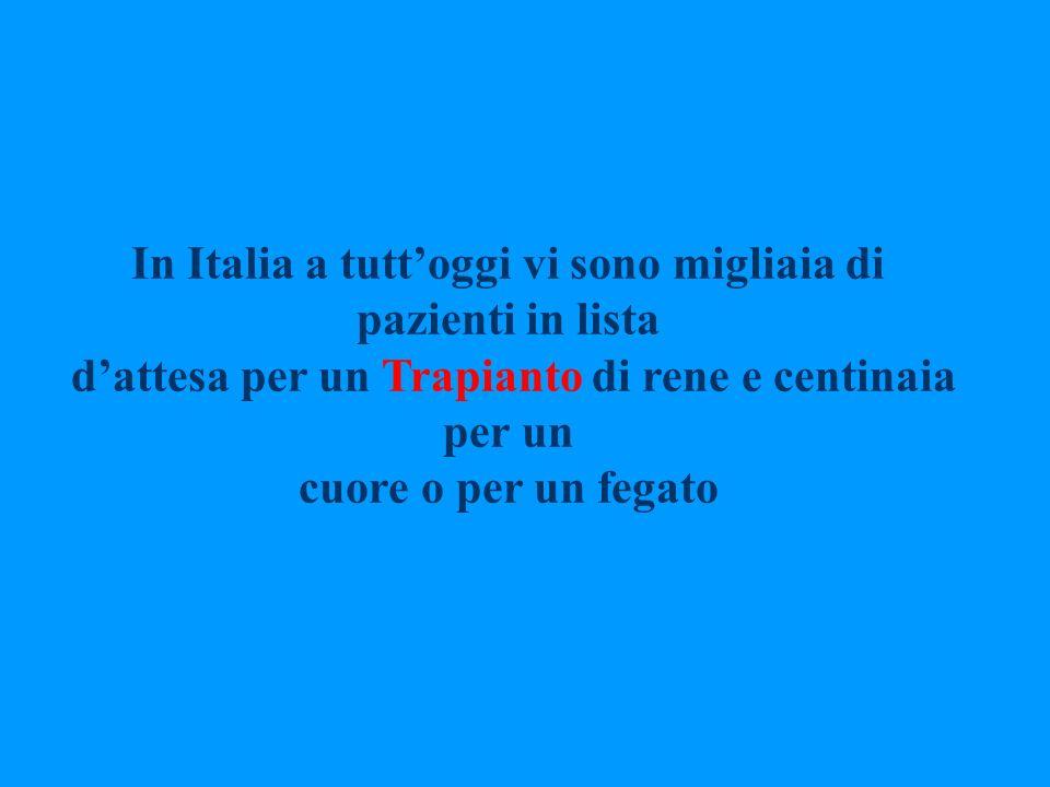 In Italia a tuttoggi vi sono migliaia di pazienti in lista dattesa per un Trapianto di rene e centinaia per un cuore o per un fegato