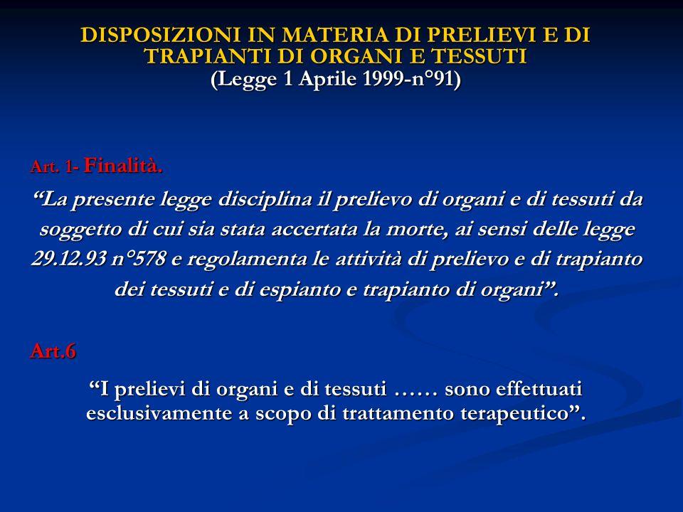 DISPOSIZIONI IN MATERIA DI PRELIEVI E DI TRAPIANTI DI ORGANI E TESSUTI (Legge 1 Aprile 1999-n°91) Art. 1- Finalità. La presente legge disciplina il pr