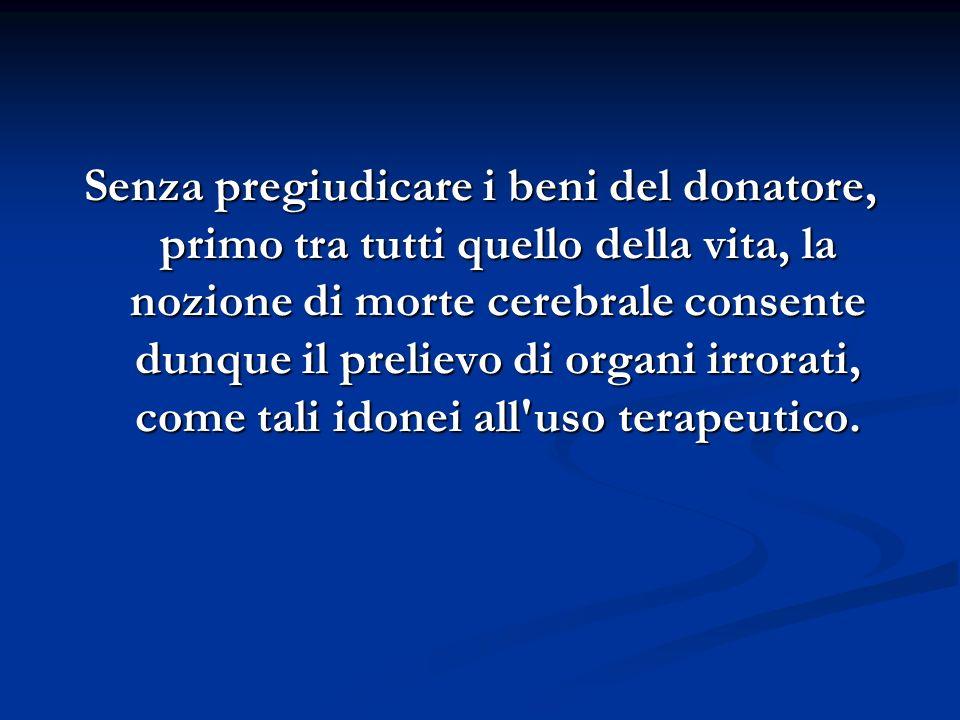 Senza pregiudicare i beni del donatore, primo tra tutti quello della vita, la nozione di morte cerebrale consente dunque il prelievo di organi irrorat