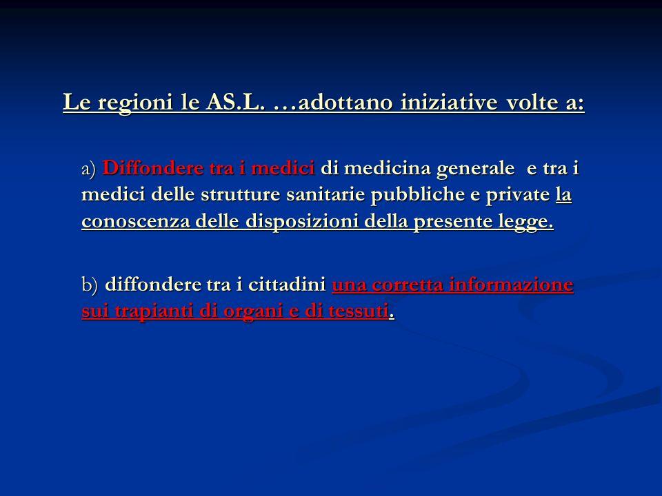 Le regioni le AS.L. …adottano iniziative volte a: Le regioni le AS.L. …adottano iniziative volte a: a) Diffondere tra i medici di medicina generale e