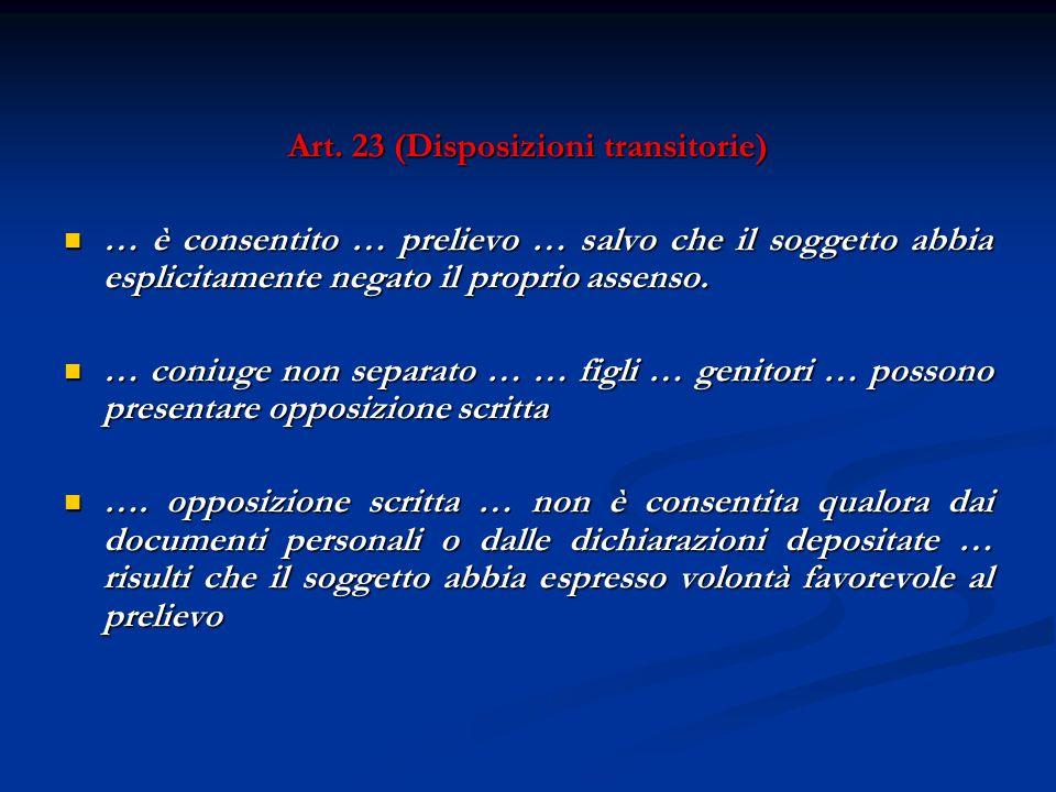 Art. 23 (Disposizioni transitorie) … è consentito … prelievo … salvo che il soggetto abbia esplicitamente negato il proprio assenso. … è consentito …