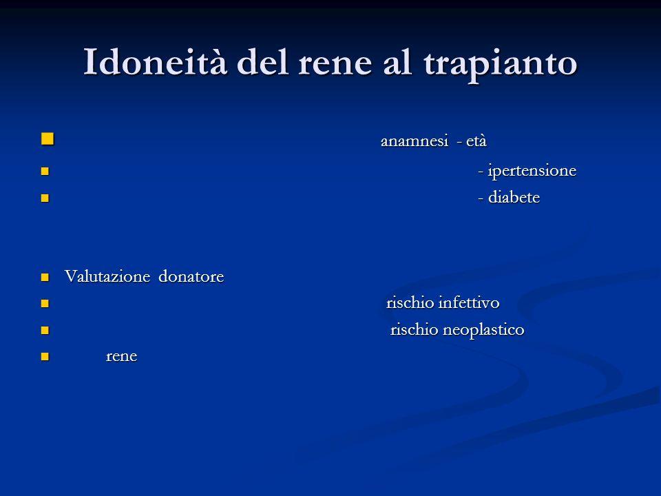 Idoneità del rene al trapianto anamnesi - età anamnesi - età - ipertensione - ipertensione - diabete - diabete Valutazione donatore Valutazione donato