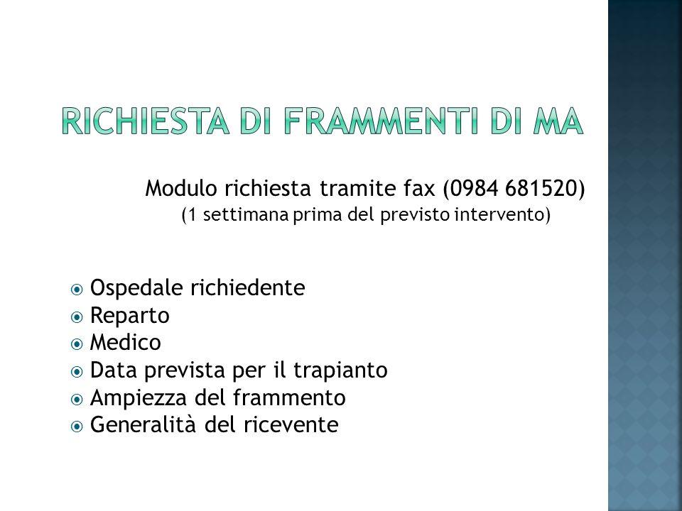 Modulo richiesta tramite fax (0984 681520) (1 settimana prima del previsto intervento) Ospedale richiedente Reparto Medico Data prevista per il trapia