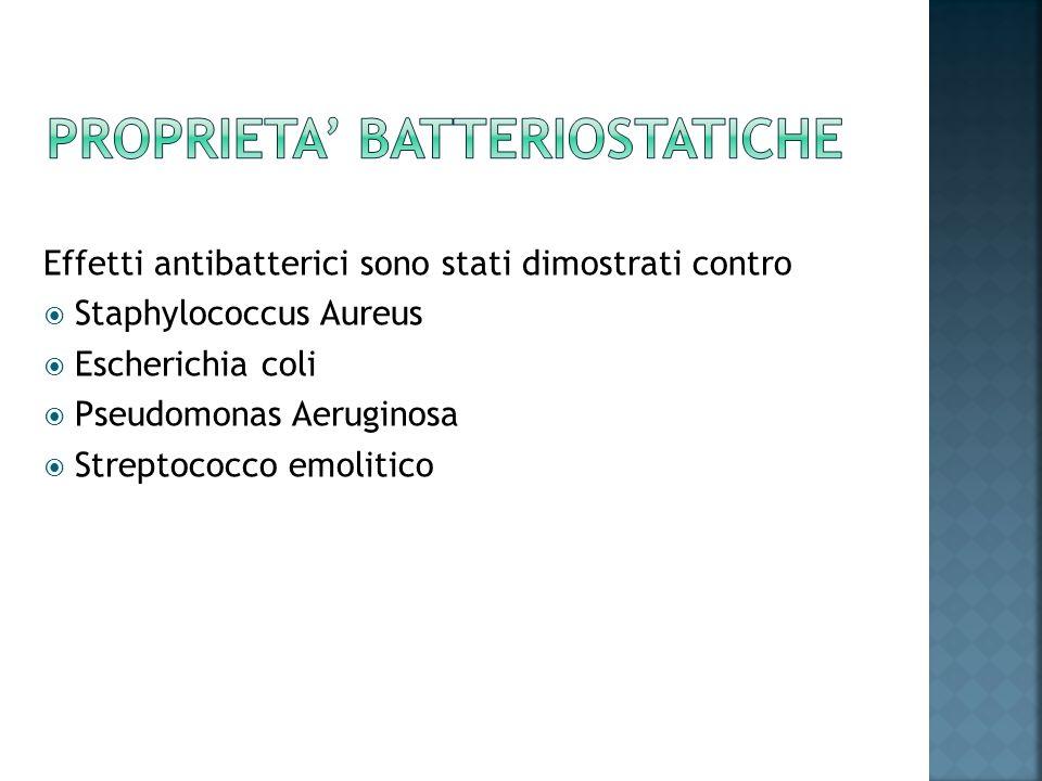 Effetti antibatterici sono stati dimostrati contro Staphylococcus Aureus Escherichia coli Pseudomonas Aeruginosa Streptococco emolitico