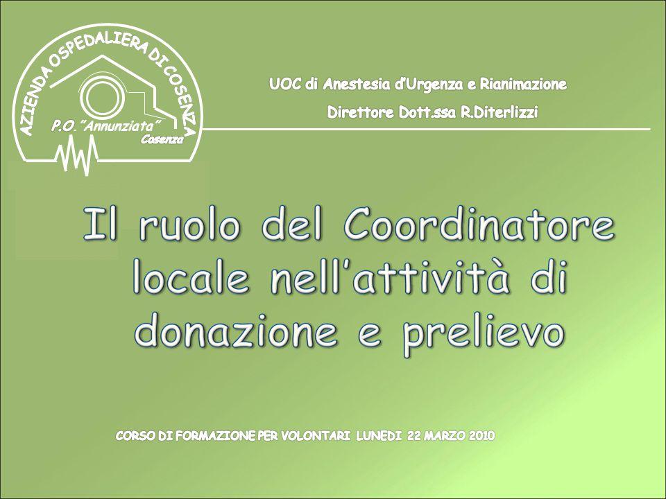 Ruolo del Coordinatore Locale Monitorizzare i decessi per individuare i potenziali donatori di organi e tessuti e collaborare con i rianimatori ai colloqui con i familiari dei donatori;