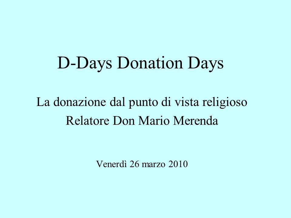 D-Days Donation Days La donazione dal punto di vista religioso Relatore Don Mario Merenda Venerdì 26 marzo 2010