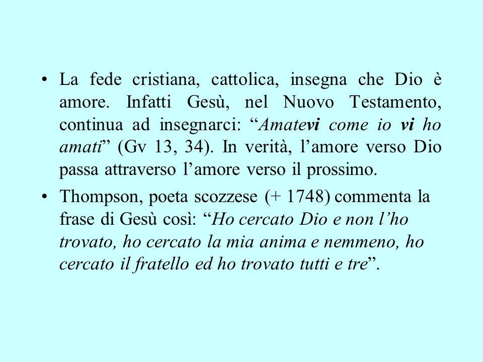 La fede cristiana, cattolica, insegna che Dio è amore.