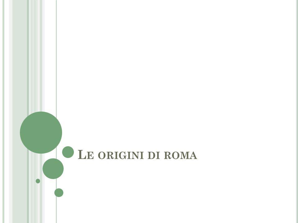 L E ORIGINI DI ROMA