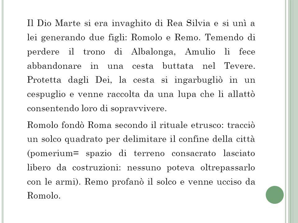 Il Dio Marte si era invaghito di Rea Silvia e si unì a lei generando due figli: Romolo e Remo. Temendo di perdere il trono di Albalonga, Amulio li fec