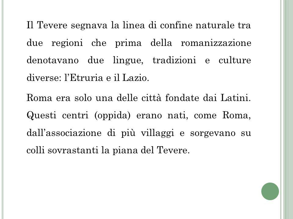 Il Tevere segnava la linea di confine naturale tra due regioni che prima della romanizzazione denotavano due lingue, tradizioni e culture diverse: lEt