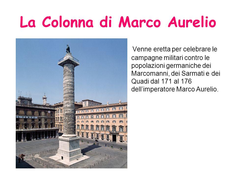 La Colonna di Marco Aurelio Venne eretta per celebrare le campagne militari contro le popolazioni germaniche dei Marcomanni, dei Sarmati e dei Quadi d