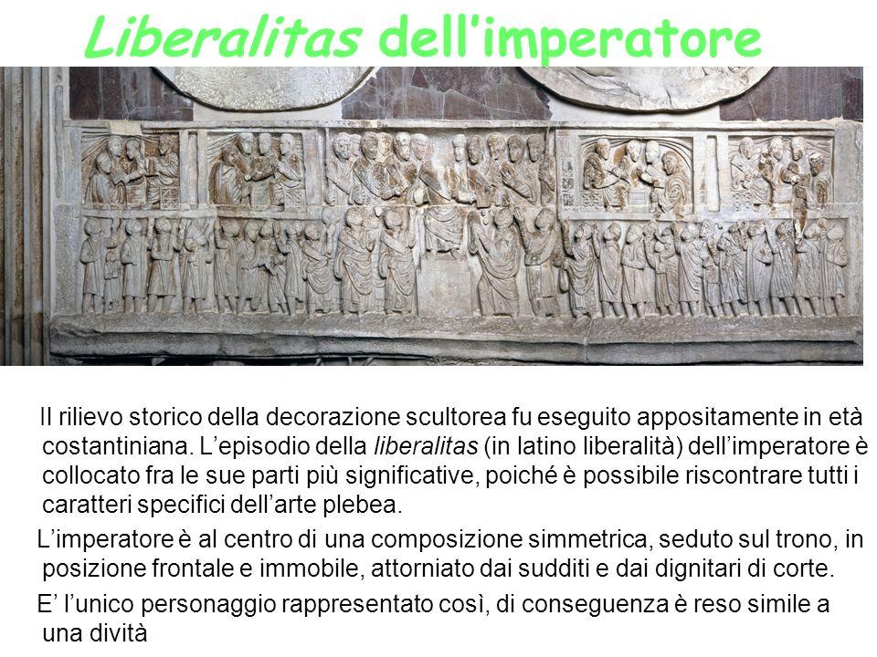 Liberalitas dellimperatore Il rilievo storico della decorazione scultorea fu eseguito appositamente in età costantiniana. Lepisodio della liberalitas