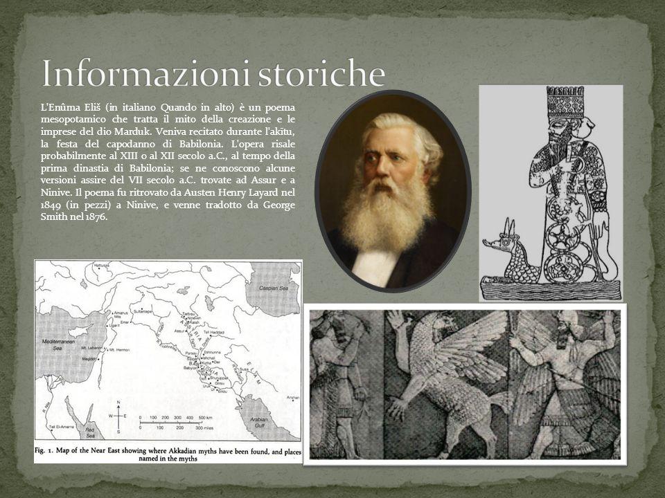L'Enûma Eliš (in italiano Quando in alto) è un poema mesopotamico che tratta il mito della creazione e le imprese del dio Marduk. Veniva recitato dura