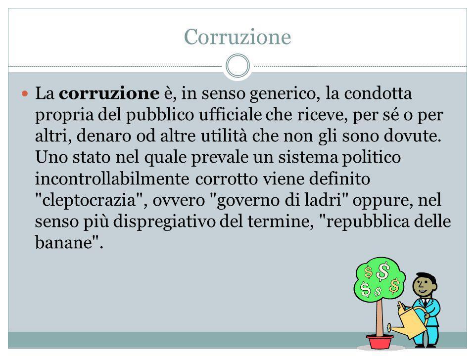 La corruzione è, in senso generico, la condotta propria del pubblico ufficiale che riceve, per sé o per altri, denaro od altre utilità che non gli sono dovute.