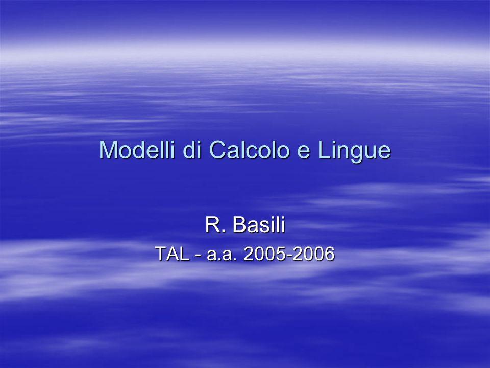 Modelli di Calcolo e Lingue R. Basili TAL - a.a. 2005-2006