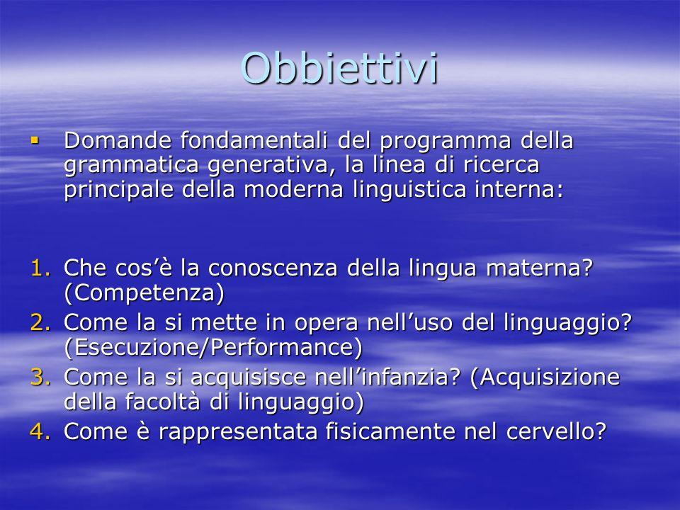 Obbiettivi Domande fondamentali del programma della grammatica generativa, la linea di ricerca principale della moderna linguistica interna: Domande f