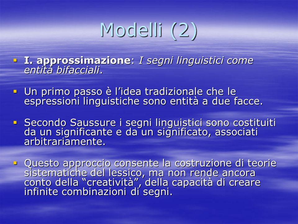 Modelli (2) I. approssimazione: I segni linguistici come entità bifacciali. I. approssimazione: I segni linguistici come entità bifacciali. Un primo p