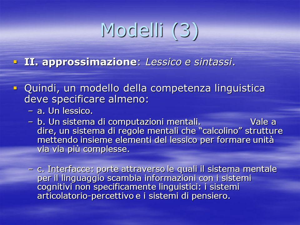 Modelli (3) II. approssimazione: Lessico e sintassi. II. approssimazione: Lessico e sintassi. Quindi, un modello della competenza linguistica deve spe