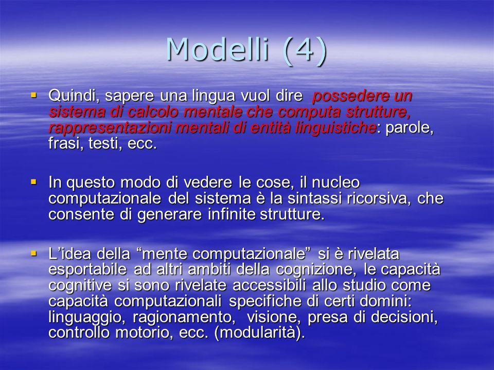 Modelli (4) Quindi, sapere una lingua vuol dire possedere un sistema di calcolo mentale che computa strutture, rappresentazioni mentali di entità ling