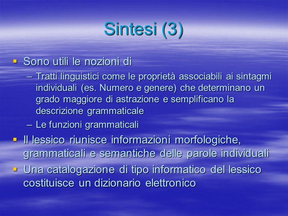 Sintesi (3) Sono utili le nozioni di Sono utili le nozioni di –Tratti linguistici come le proprietà associabili ai sintagmi individuali (es. Numero e