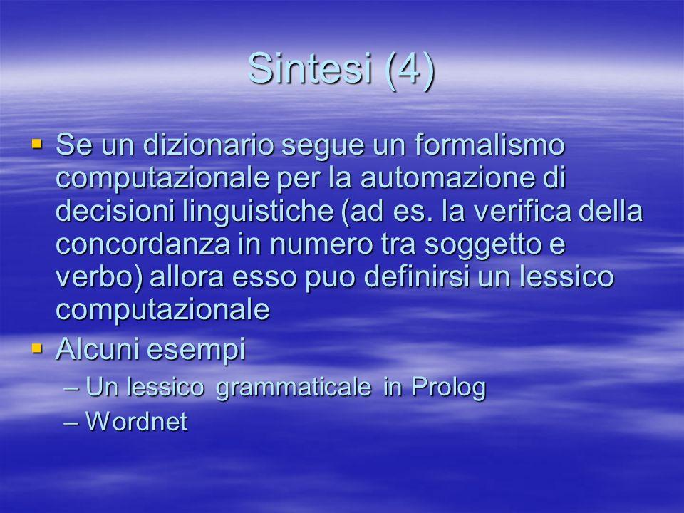 Sintesi (4) Se un dizionario segue un formalismo computazionale per la automazione di decisioni linguistiche (ad es. la verifica della concordanza in