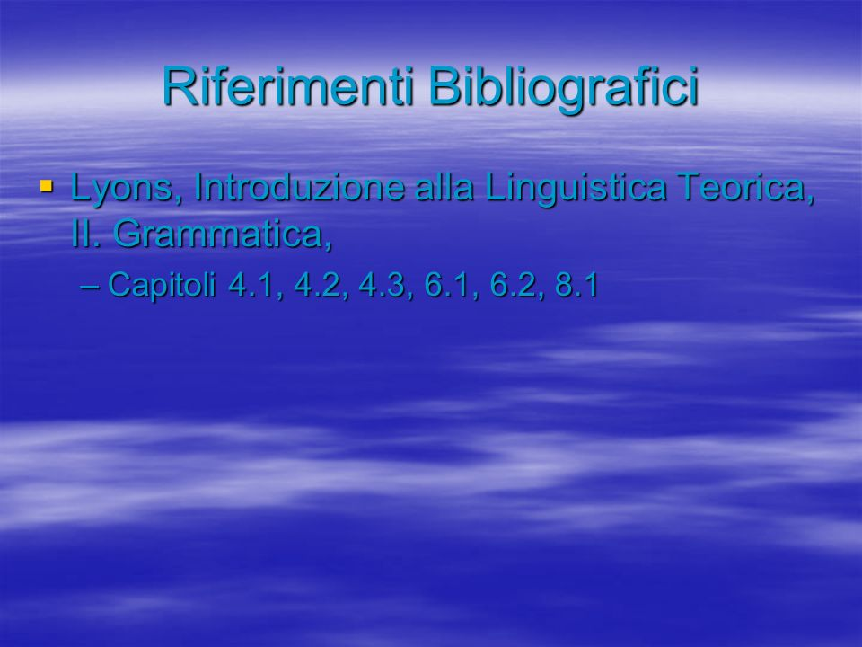 Riferimenti Bibliografici Lyons, Introduzione alla Linguistica Teorica, II. Grammatica, Lyons, Introduzione alla Linguistica Teorica, II. Grammatica,