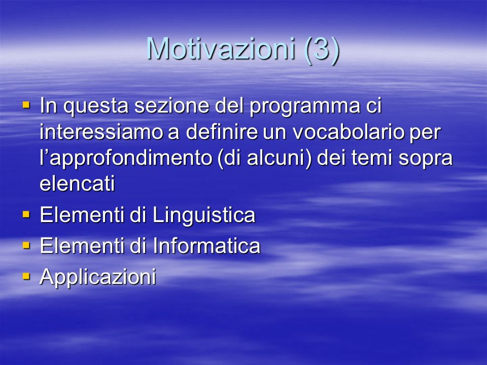 Motivazioni (3) In questa sezione del programma ci interessiamo a definire un vocabolario per lapprofondimento (di alcuni) dei temi sopra elencati In