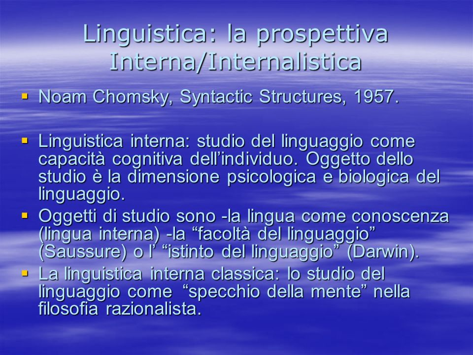 Linguistica: la prospettiva Interna/Internalistica Noam Chomsky, Syntactic Structures, 1957. Noam Chomsky, Syntactic Structures, 1957. Linguistica int
