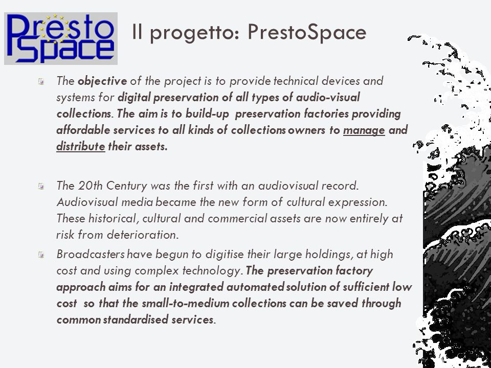 Il progetto: PrestoSpace The objective of the project is to provide technical devices and systems for digital preservation of all types of audio-visual collections.