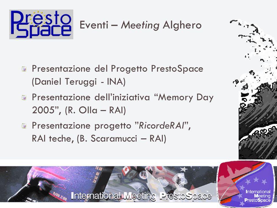 Eventi – Meeting Alghero Presentazione del Progetto PrestoSpace (Daniel Teruggi - INA) Presentazione delliniziativa Memory Day 2005, (R.