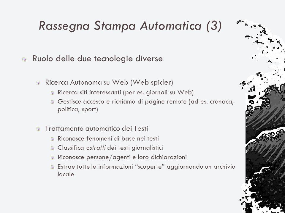 Rassegna Stampa Automatica (3) Ruolo delle due tecnologie diverse Ricerca Autonoma su Web (Web spider) Ricerca siti interessanti (per es.