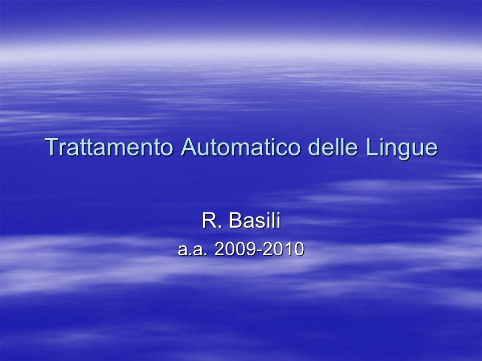 Trattamento Automatico delle Lingue R. Basili a.a. 2009-2010