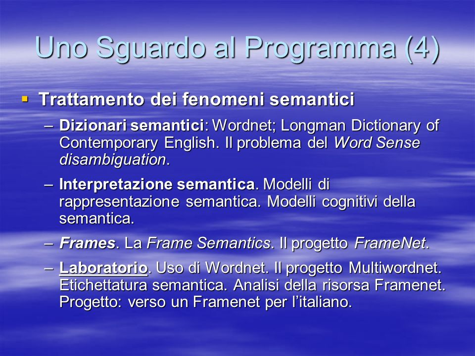 Uno Sguardo al Programma (4) Trattamento dei fenomeni semantici Trattamento dei fenomeni semantici –Dizionari semantici: Wordnet; Longman Dictionary of Contemporary English.