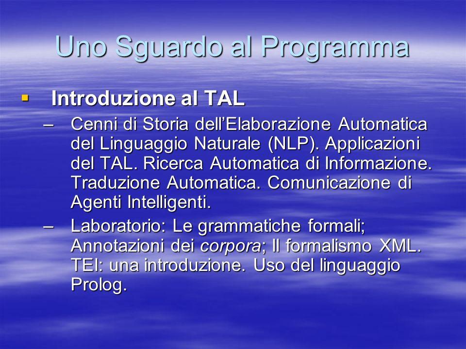 Uno Sguardo al Programma Introduzione al TAL Introduzione al TAL –Cenni di Storia dellElaborazione Automatica del Linguaggio Naturale (NLP).