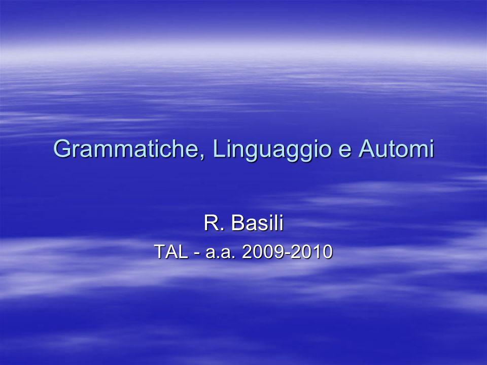 Grammatiche, Linguaggio e Automi R. Basili TAL - a.a. 2009-2010