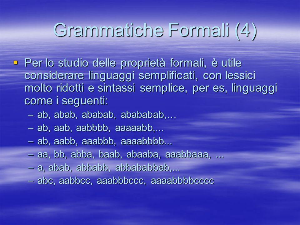 Grammatiche Formali (4) Grammatiche Formali (4) Per lo studio delle proprietà formali, è utile considerare linguaggi semplificati, con lessici molto r