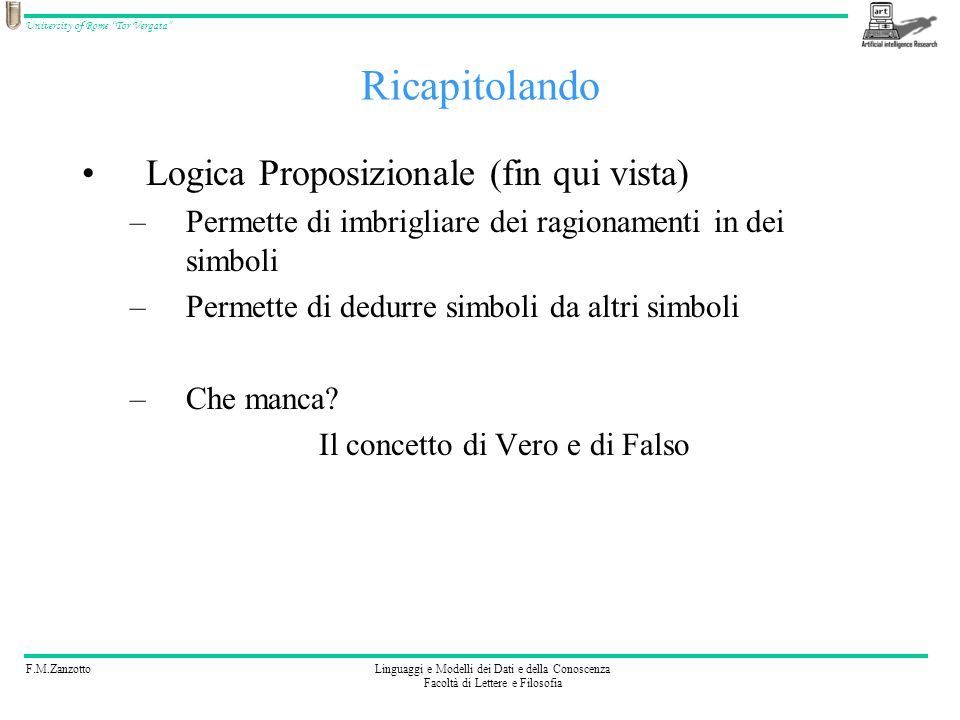 F.M.ZanzottoLinguaggi e Modelli dei Dati e della Conoscenza Facoltà di Lettere e Filosofia University of Rome Tor Vergata Ricapitolando Logica Proposi