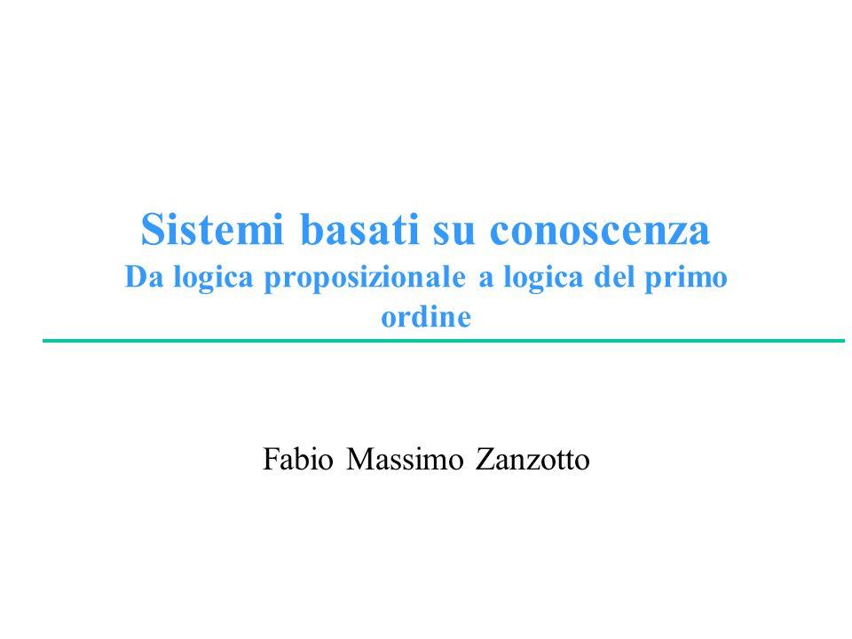 Sistemi basati su conoscenza Da logica proposizionale a logica del primo ordine Fabio Massimo Zanzotto