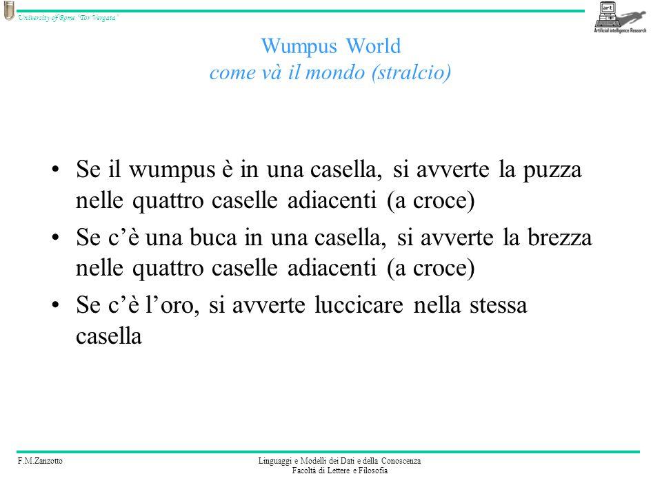 F.M.ZanzottoLinguaggi e Modelli dei Dati e della Conoscenza Facoltà di Lettere e Filosofia University of Rome Tor Vergata Wumpus World come và il mond