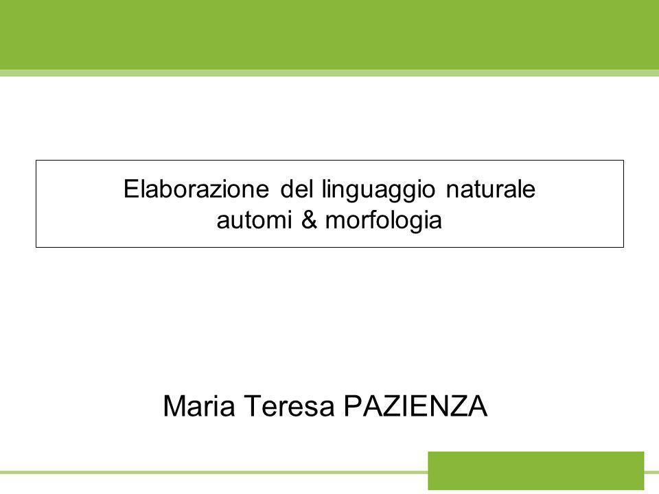 Elaborazione del linguaggio naturale automi & morfologia Maria Teresa PAZIENZA
