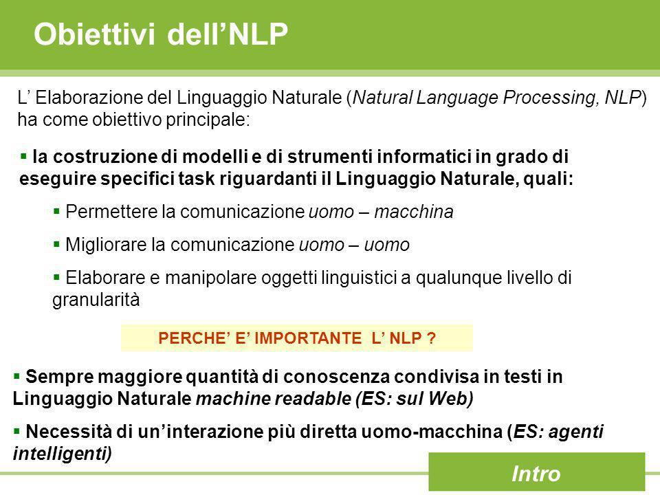 Obiettivi dellNLP L Elaborazione del Linguaggio Naturale (Natural Language Processing, NLP) ha come obiettivo principale: la costruzione di modelli e