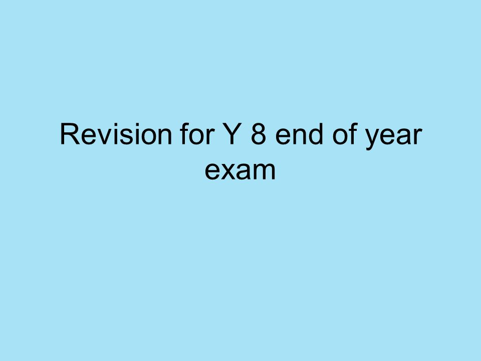 Revision for Y 8 end of year exam