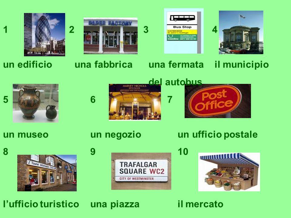 1 2 3 4 un edificio una fabbricauna fermata il municipio del autobus 56 7 un museoun negozioun ufficio postale 8910 lufficio turisticouna piazzail mer