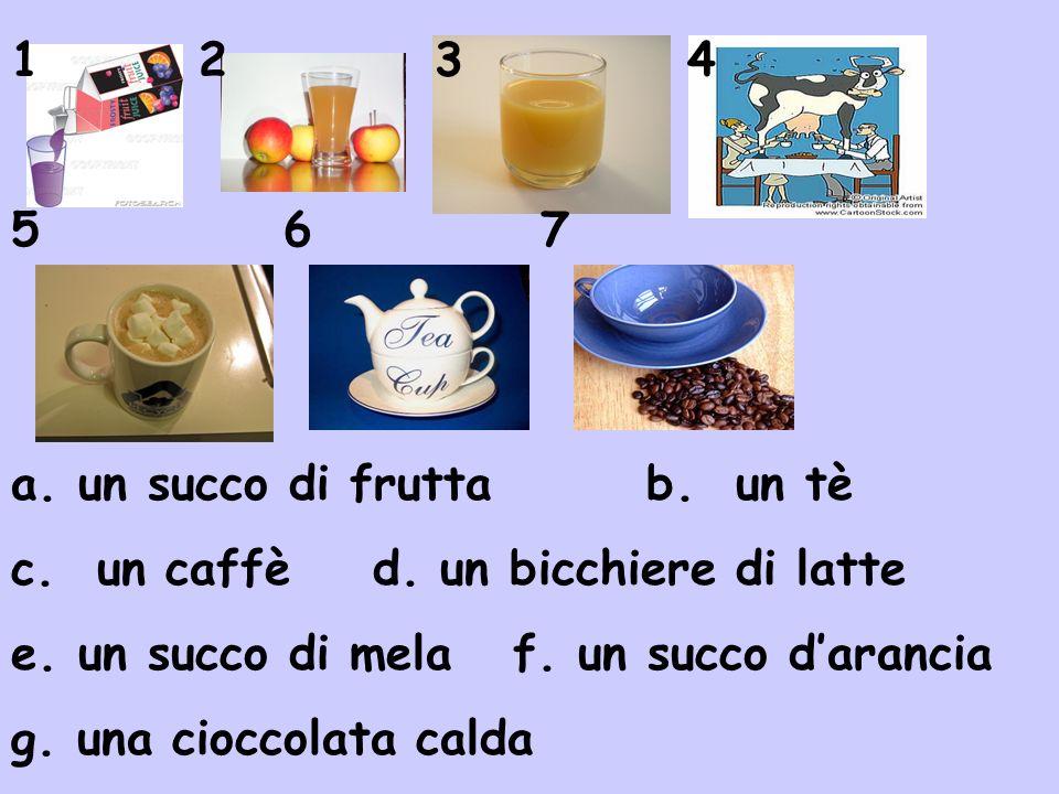 1 23 4 5 67 a. un succo di fruttab. un tè c. un caffè d. un bicchiere di latte e. un succo di mela f. un succo darancia g. una cioccolata calda