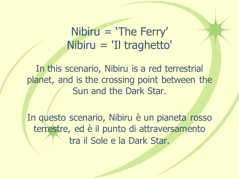 Nibiru = The Ferry Nibiru = Il traghetto In this scenario, Nibiru is a red terrestrial planet, and is the crossing point between the Sun and the Dark Star.