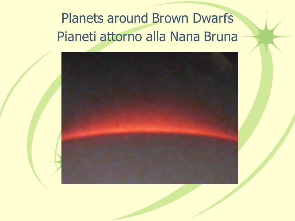 Planets around Brown Dwarfs Pianeti attorno alla Nana Bruna
