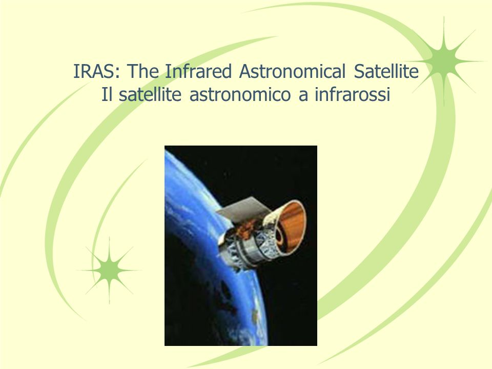 IRAS: The Infrared Astronomical Satellite Il satellite astronomico a infrarossi