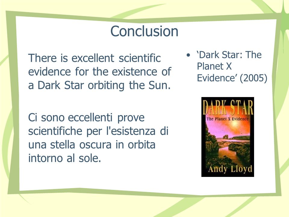 Conclusion There is excellent scientific evidence for the existence of a Dark Star orbiting the Sun. Ci sono eccellenti prove scientifiche per l'esist