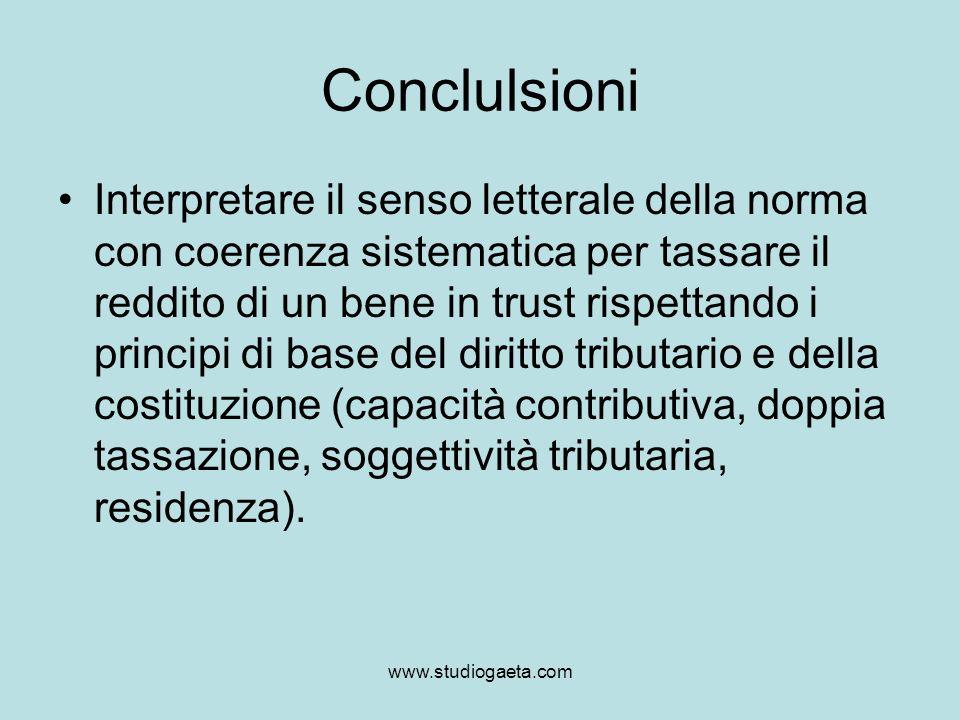 www.studiogaeta.com Conclulsioni Interpretare il senso letterale della norma con coerenza sistematica per tassare il reddito di un bene in trust rispe